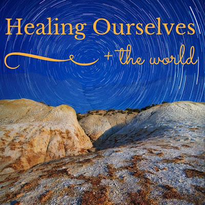 On Healing Ourselves + the World